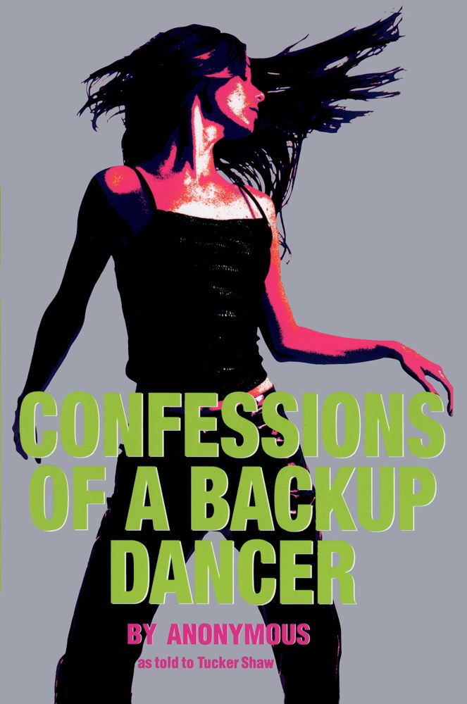 Confessions of a Backup Dancer By: Anonymous