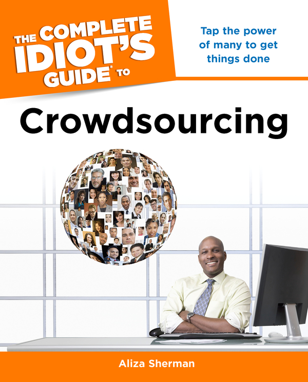 The Complete Idiot's Guide to Crowdsourcing By: Aliza Sherman