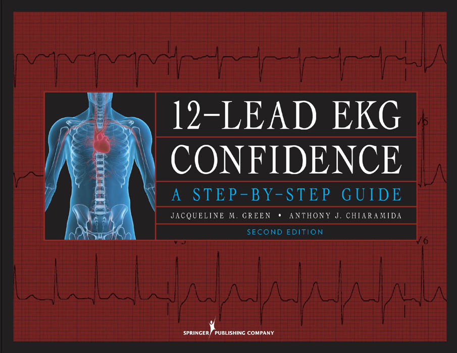 12-Lead EKG Confidence, Second Edition By: Dr. Anthony J. Chiaramida, MD, FACC,Ms. Jacqueline M. Green, CNS, CCRN