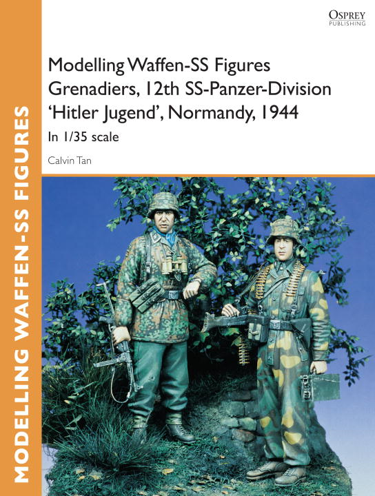 Modelling Waffen-SS Figures Grenadiers, 12th SS-Panzer-Division 'Hitler Jugend', Normandy, 1944 By: Calvin Tan