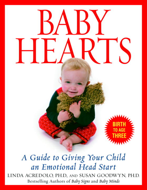 Baby Hearts By: Linda Acredolo, Ph.D.,Susan Goodwyn, Ph.D.
