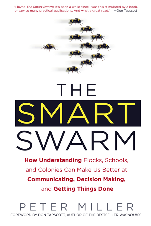 The Smart Swarm: How to Work Efficiently, Communicate Effectively, and Make Better Decisions Using the Secrets of Flocks, Schools, and Colonies