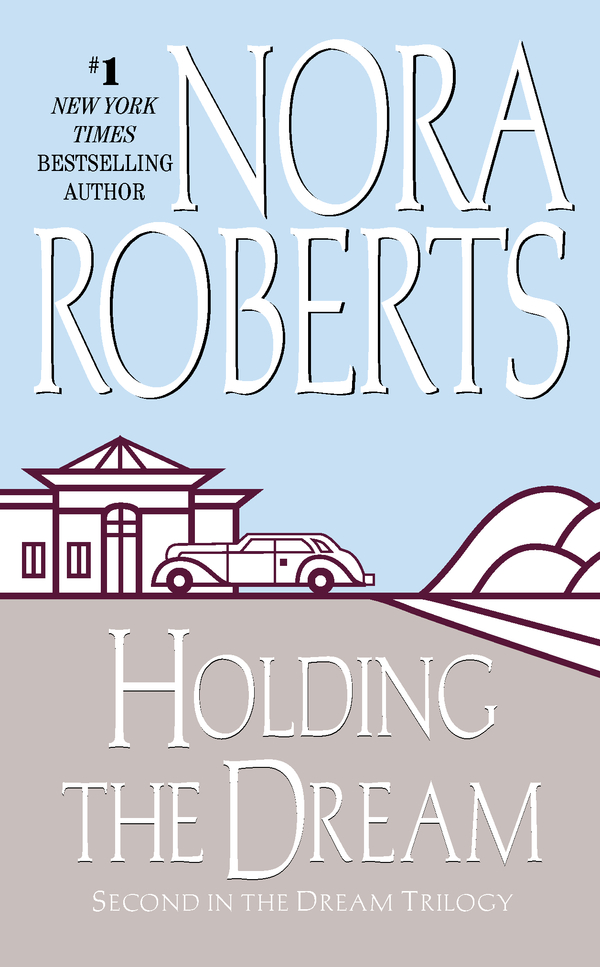 Holding the Dream By: Nora Roberts