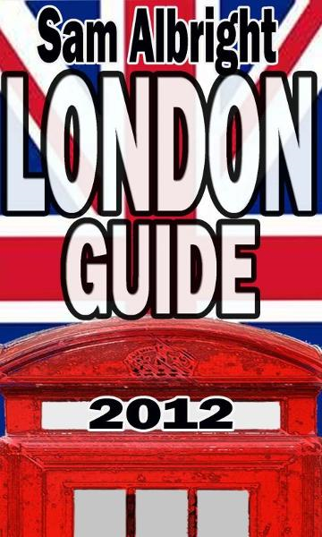 London Guide 2012 By: Sam Albright