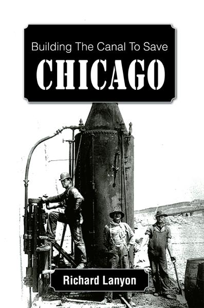 Building The Canal To Save Chicago By: Richard Lanyon