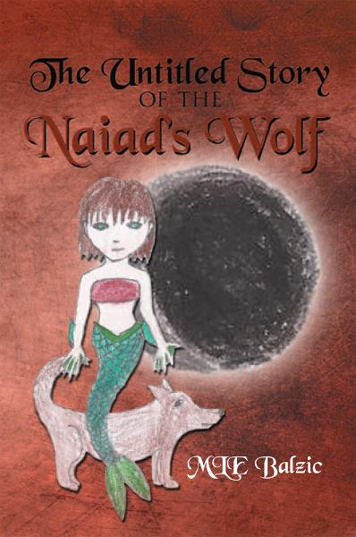 The Untitled Story of the Naiad's Wolf  By: MLE Balzic