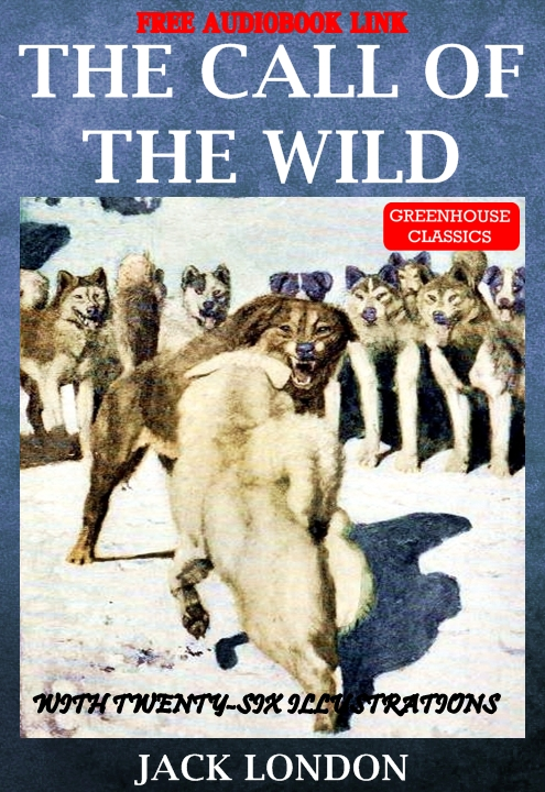 The Call of the Wild (Complete&Illustrated)(Free Audio Book Link) By: Jack London