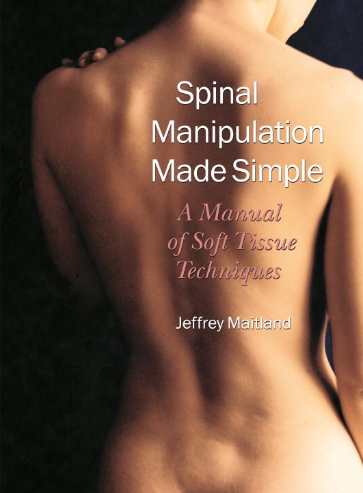 Spinal Manipulation Made Simple By: Jeffrey Maitland