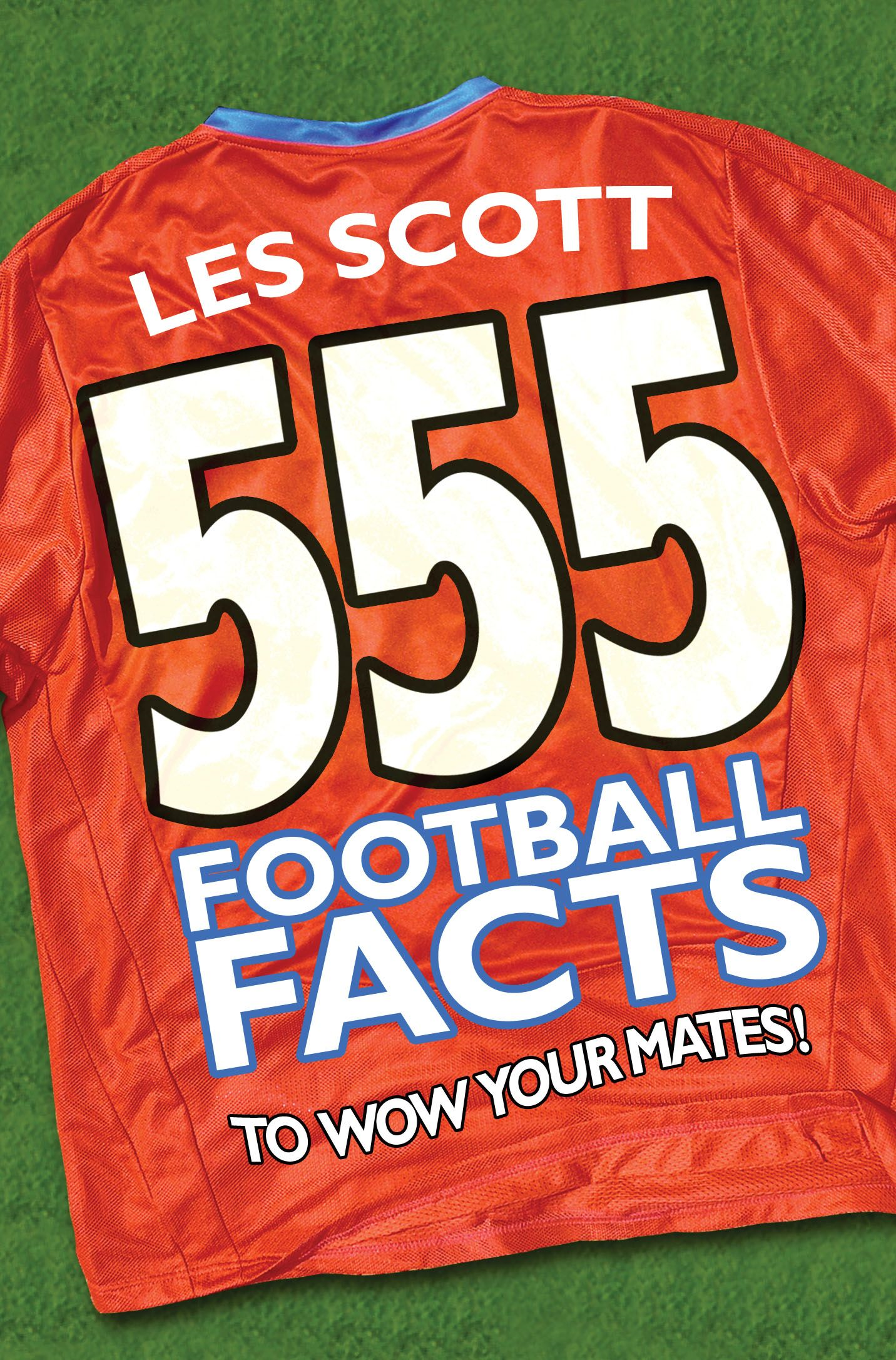 555 Football Facts To Wow Your Mates!