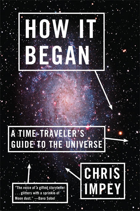 How It Began: A Time-Traveler's Guide to the Universe By: Chris Impey