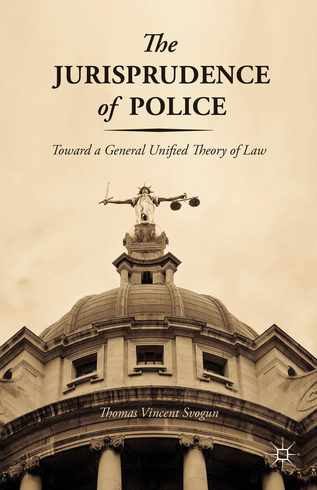 The Jurisprudence of Police Toward a General Unified Theory of Law