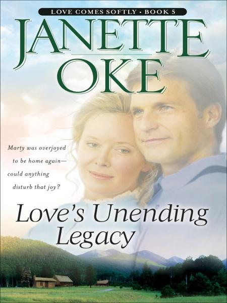 Love's Unending Legacy (Love Comes Softly Book #5) By: Janette Oke