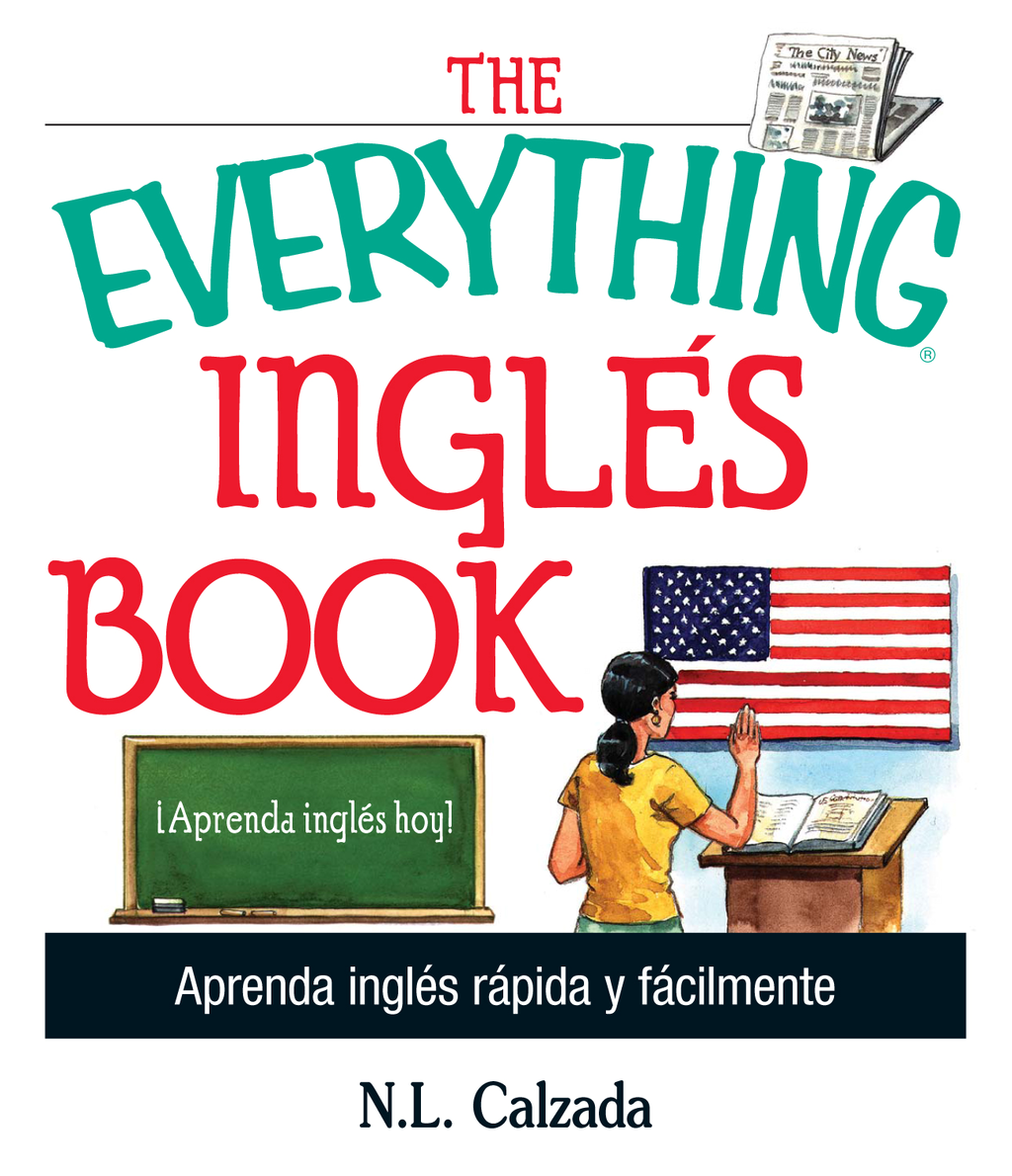 The Everything Ingles Book: Aprende Ingles Rapida Y Facilmente By: N. L. Calzada