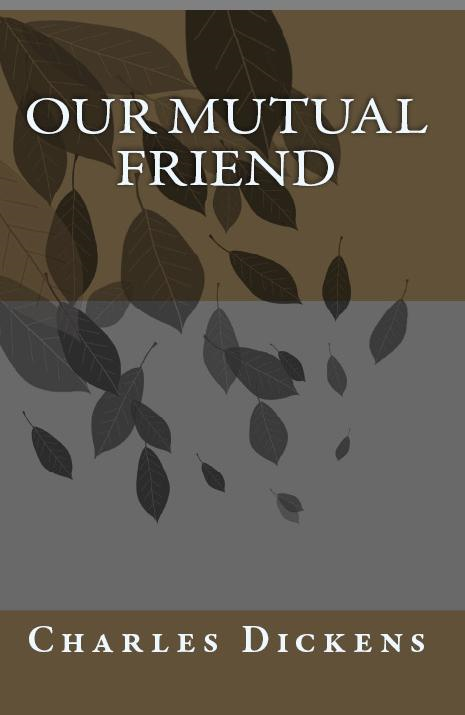 Our Mutual Friend By: Charles Dickens