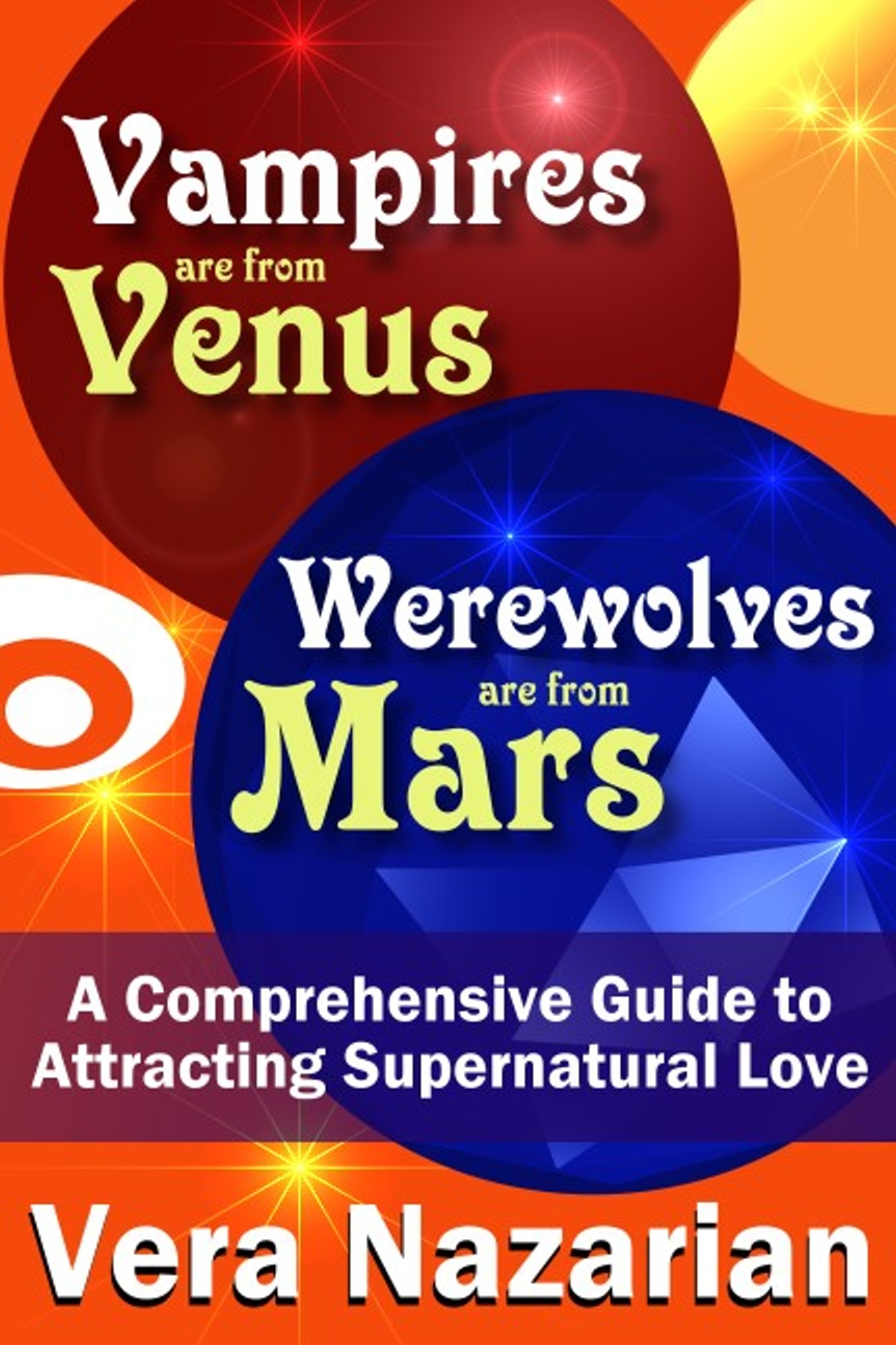 Vampires are from Venus, Werewolves are from Mars: A Comprehensive Guide to Attracting Supernatural Love