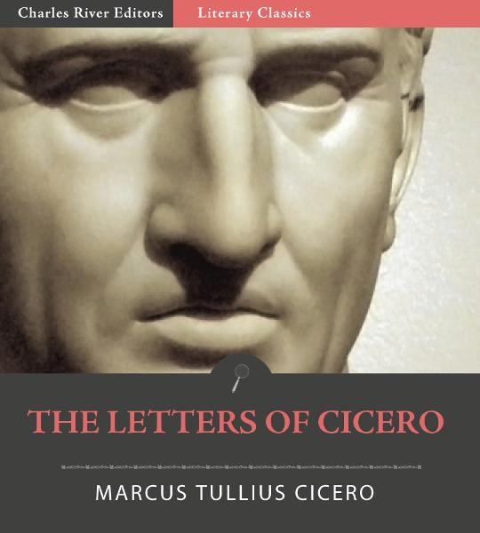 The Letters of Cicero By: Cicero