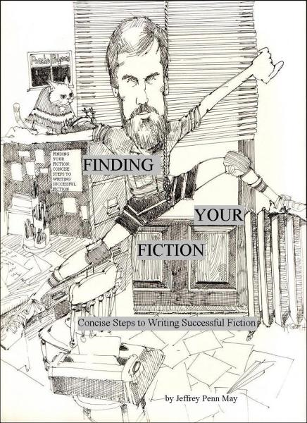 Finding Your Fiction: Concise Steps to Writing Successful Fiction By: Jeffrey Penn May