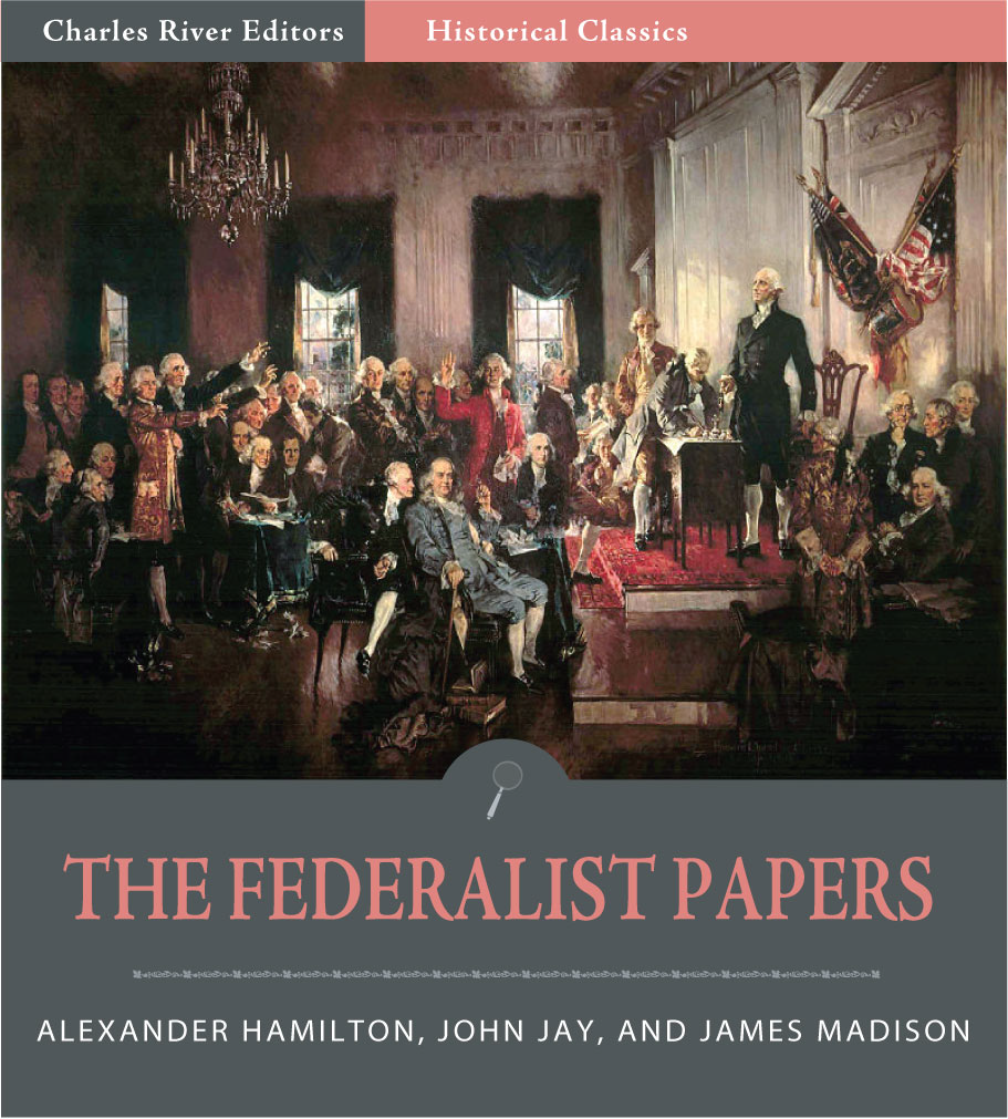 The Federalist Papers (Illustrated Edition) By: Alexander Hamilton, James Madison & John Jay