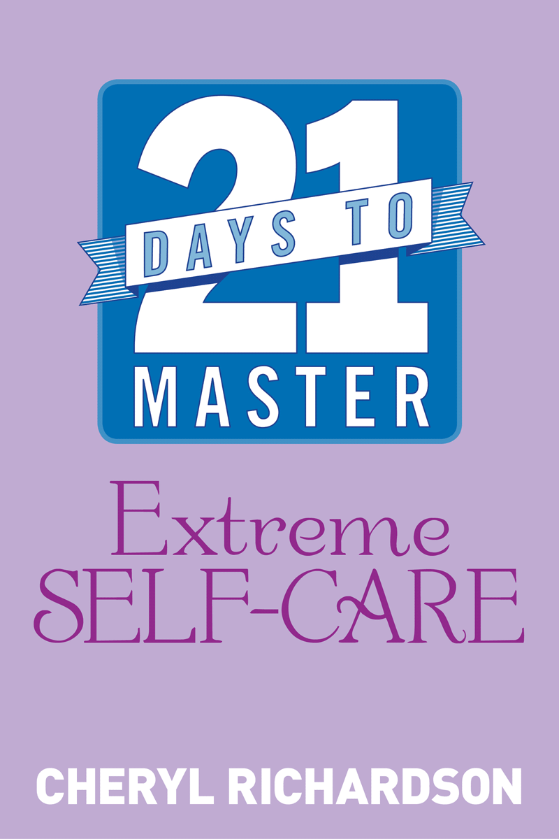 21 Days to Master Extreme Self-Care By: Cheryl Richardson