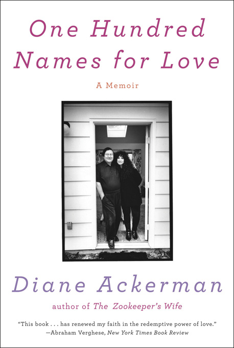 One Hundred Names for Love: A Memoir By: Diane Ackerman