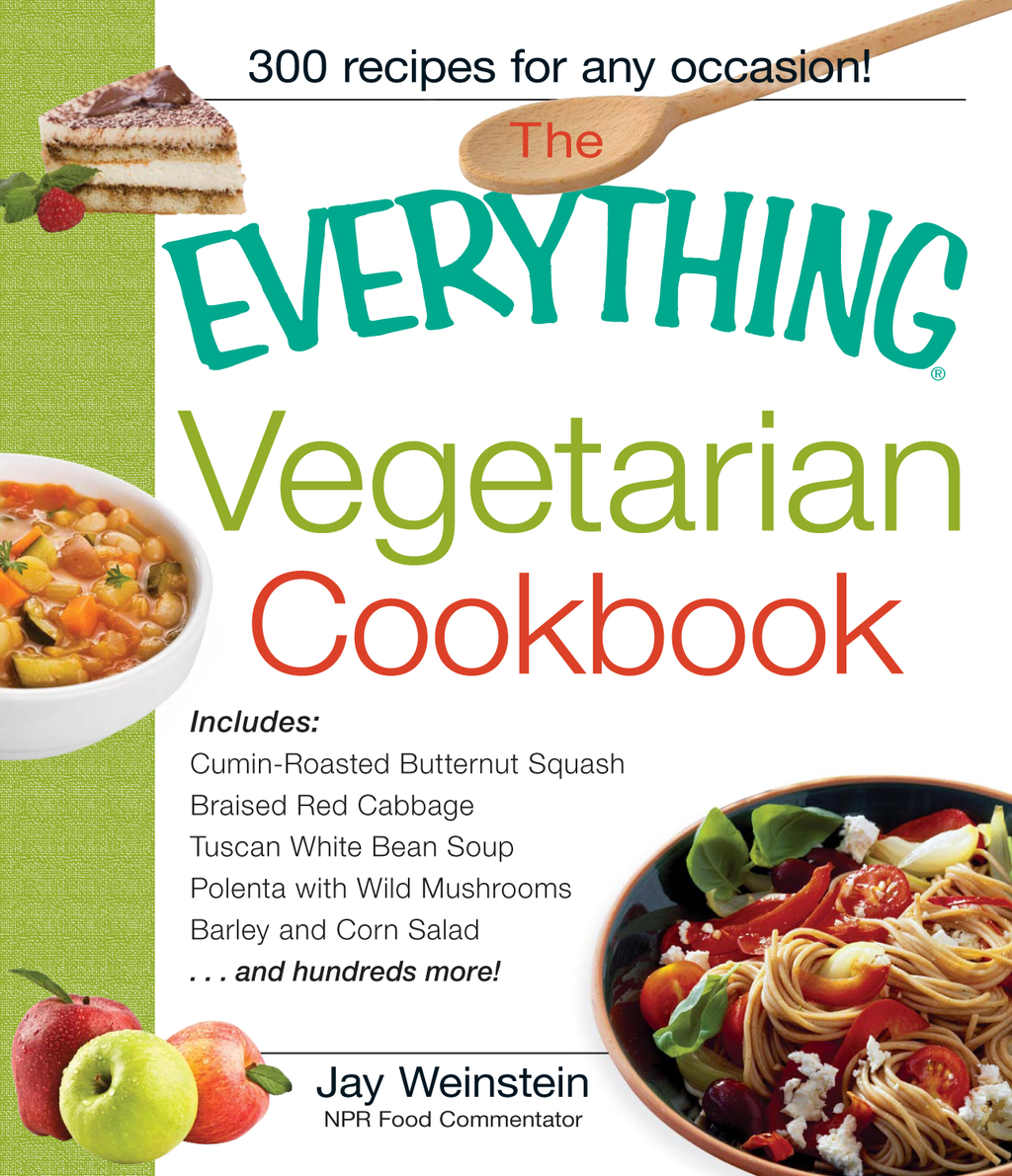 The Everything Vegetarian Cookbook: 300 Healthy Recipes Everyone Will Enjoy By: Jay Weinstein