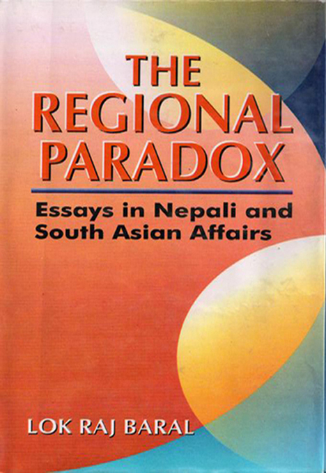 The Regional Paradox:Essays in Nepali and South Asian Affairs