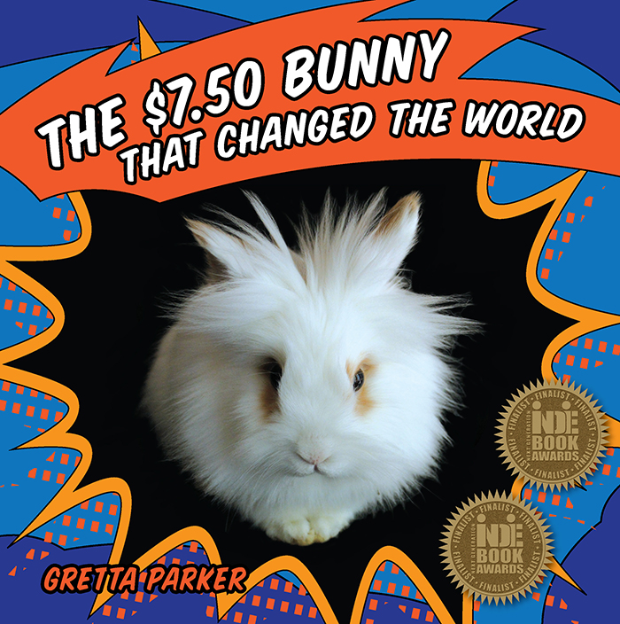 The $7.50 Bunny That Changed the World By: Gretta Parker