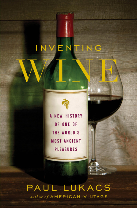 Inventing Wine: A New History of One of the World's Most Ancient Pleasures By: Paul Lukacs