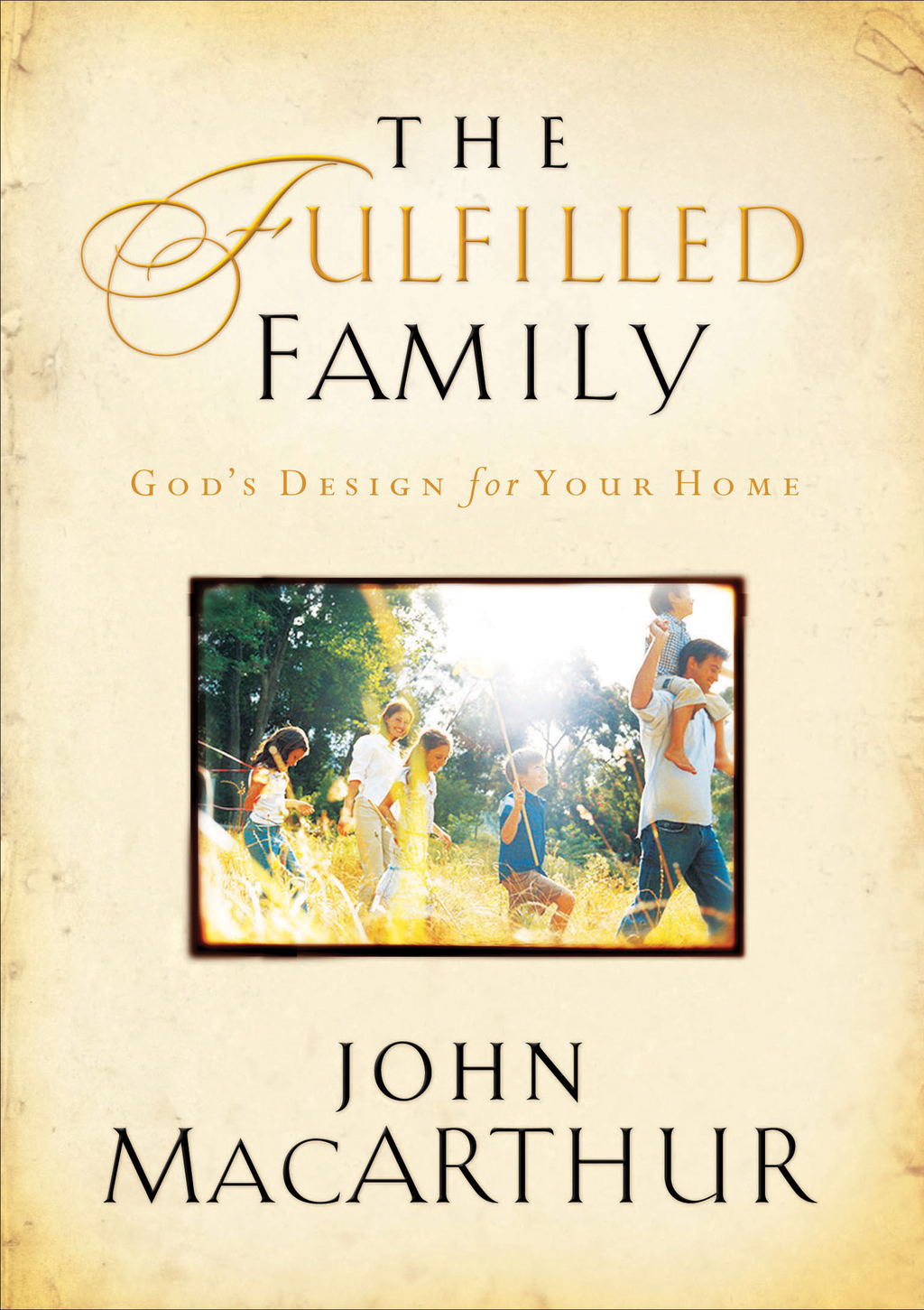 The Fulfilled Family By: John MacArthur
