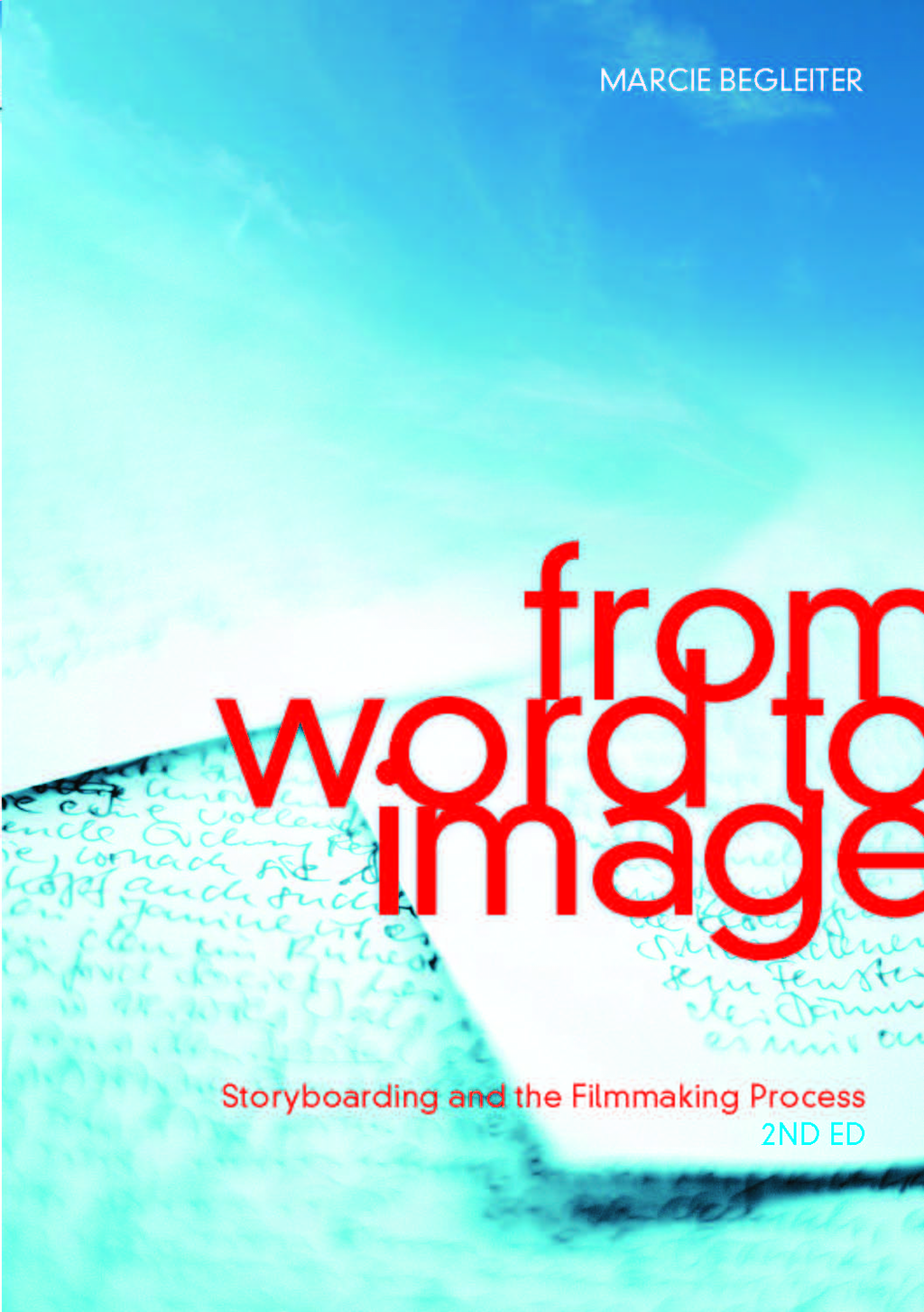 From Word to Image, 2nd Edition: Storyboarding and the Filmmaking Process By: Marcie Begleiter