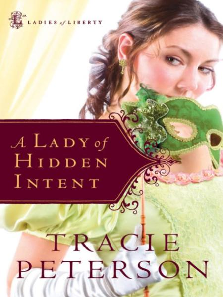 Lady of Hidden Intent, A (Ladies of Liberty Book #2) By: Tracie Peterson