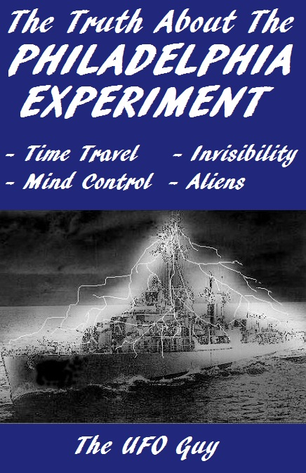 The Truth About The Philadelphia Experiment By: The UFO Guy