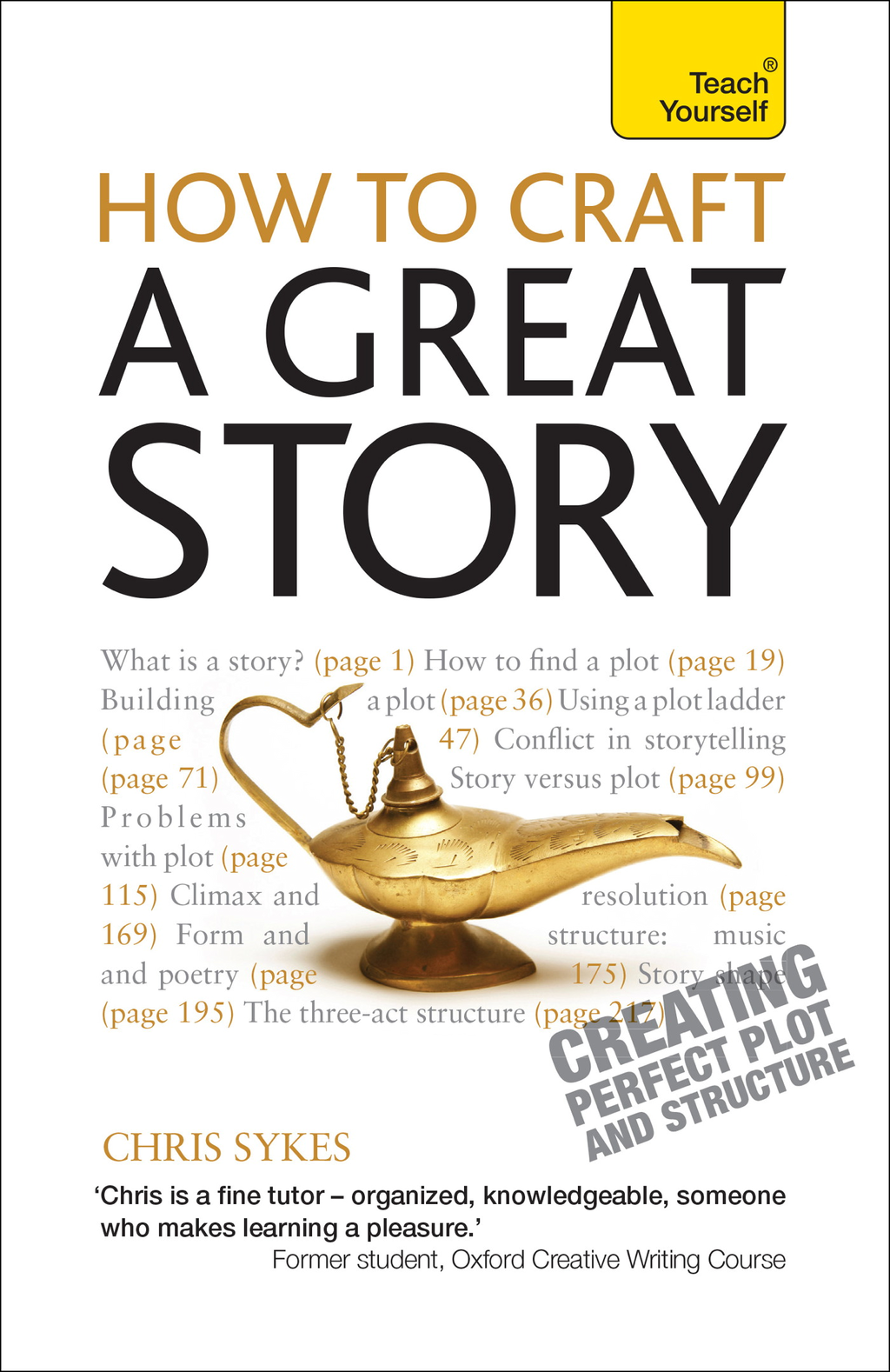 How to Craft a Great Story: Teach Yourself                            Creating Perfect Plot and Structure