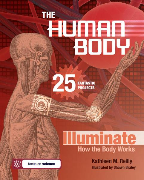 The Human Body: 25 Fantastic Projects Illuminate How the Body Works By: Kathleen M. Reilly,Shawn Braley