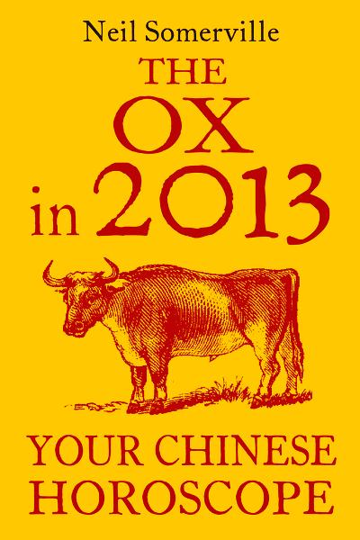 The Ox in 2013: Your Chinese Horoscope By: Neil Somerville