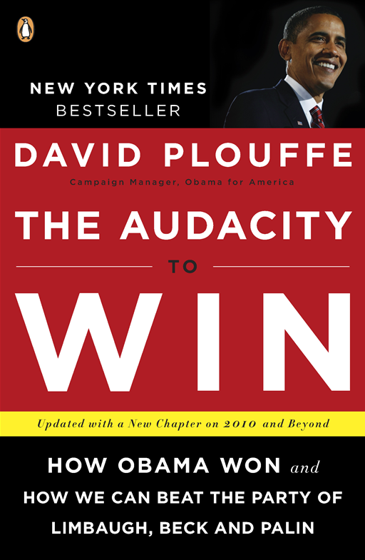 The Audacity to Win: How Obama Won and How We Can Beat the Party of Limbaugh, Beck, and Palin By: David Plouffe