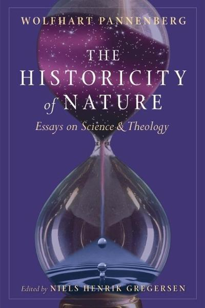 Historicity of Nature: Essays on Science and Theology By: Pannenberg, Wolfhart