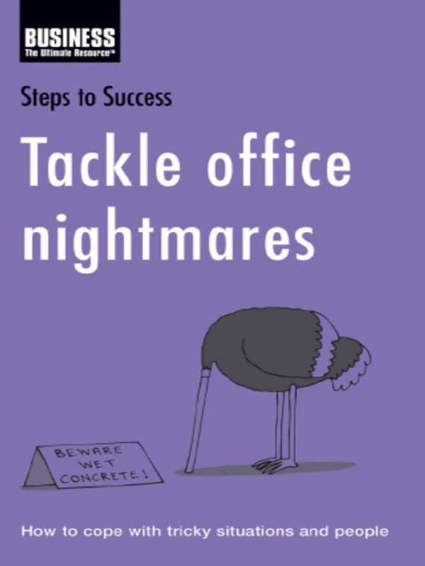 Tackle office nightmares: How to cope with tricky situations and people By: