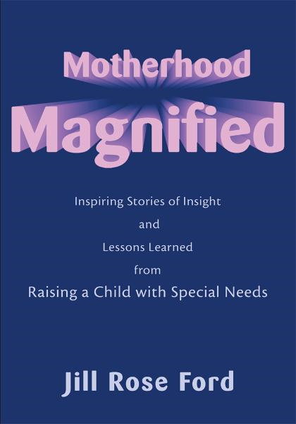 Motherhood Magnified By: Jill Ford
