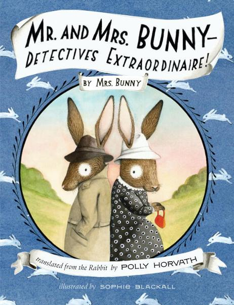 Mr. and Mrs. Bunny--Detectives Extraordinaire! By: Polly Horvath,Sophie Blackall
