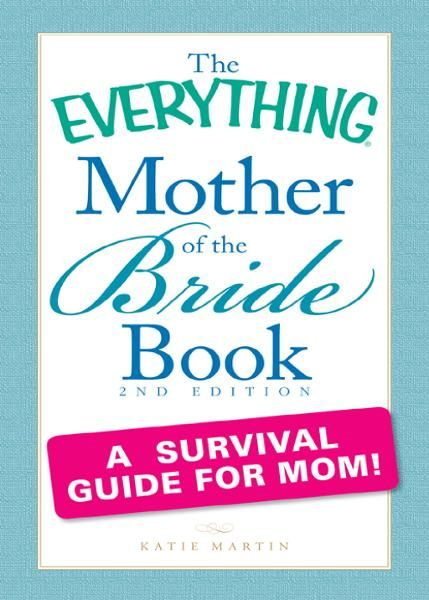 The Everything Mother of the Bride Book: A survival guide for mom!