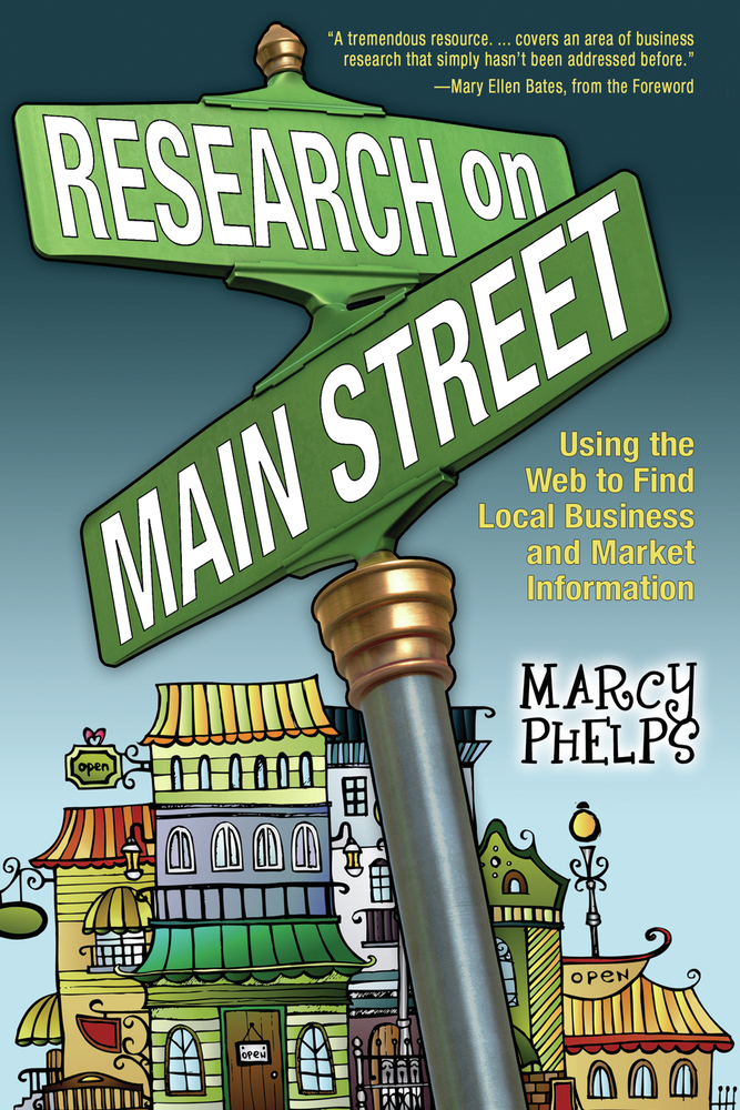 Research on Main Street: Using the Web to Find Local Business and Market Information By: Marcy Phelps, Mary Ellen Bates
