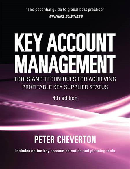 Key Account Management: Tools and Techniques for Achieving Profitable Key