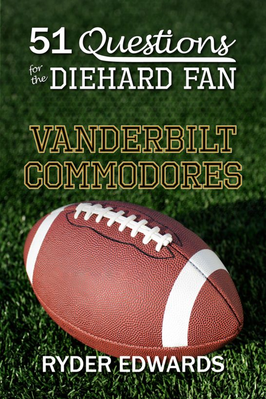 51 Questions for the Diehard Fan: Vanderbilt Commodores