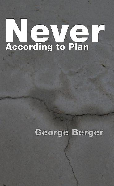 Never According to Plan By: George Berger