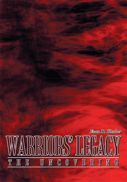 Warriors' Legacy By: Evan D. Heuker