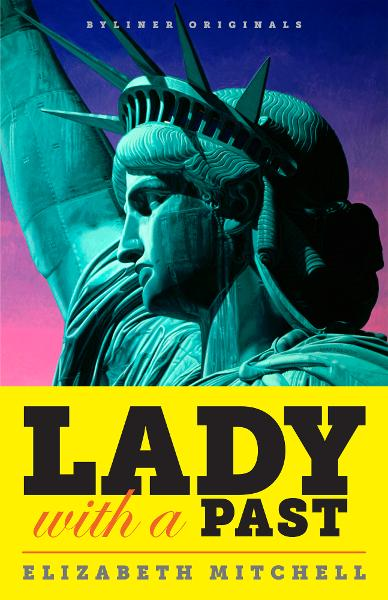 Lady with a Past: A Petulant French Sculptor, His Quest for Immortality, and the Real Story of the Statue of Liberty By: Elizabeth Mitchell