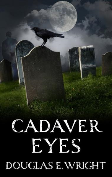 Cadaver Eyes By: Douglas E Wright