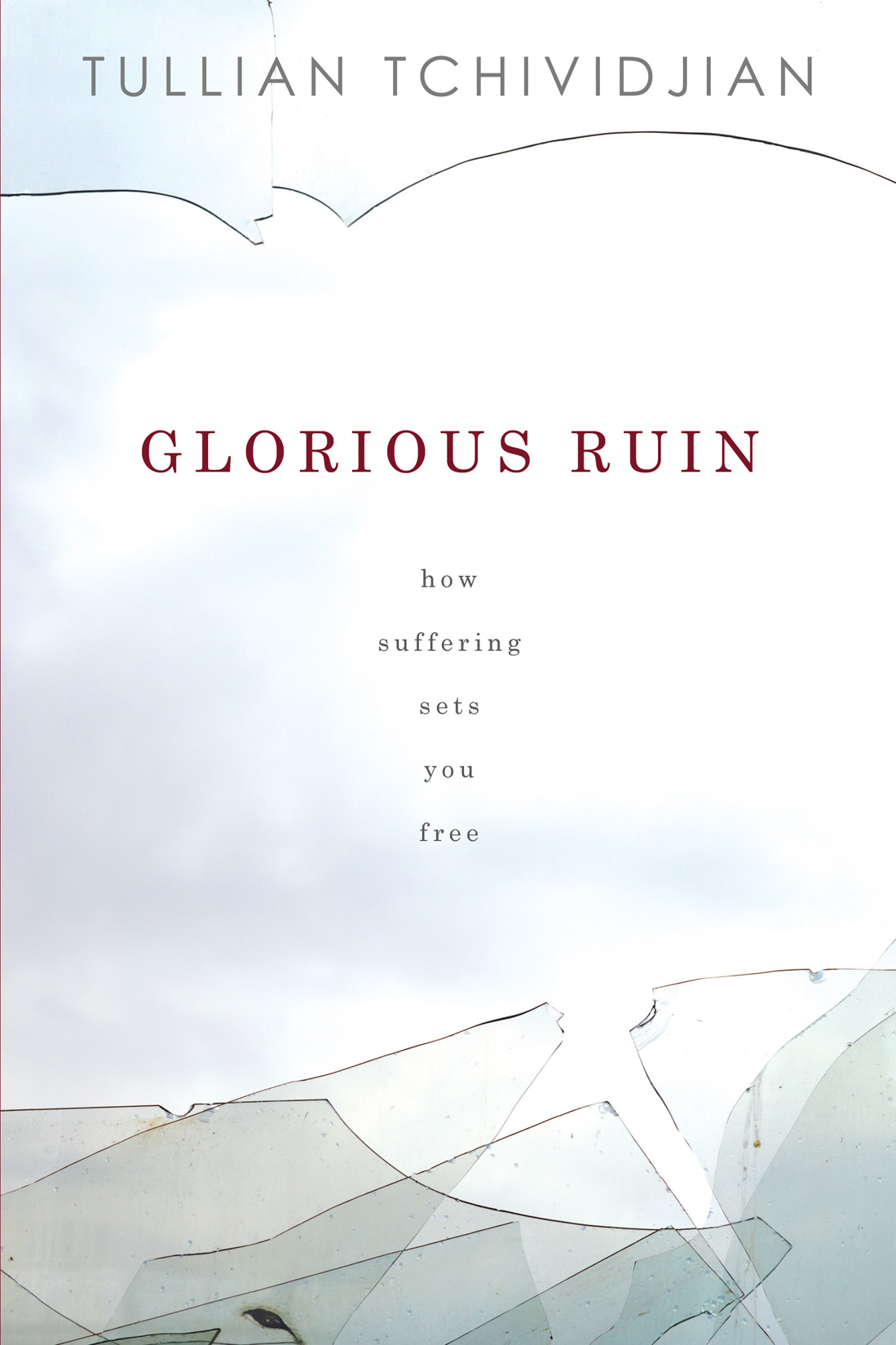 Glorious Ruin By: Tullian Tchividjian