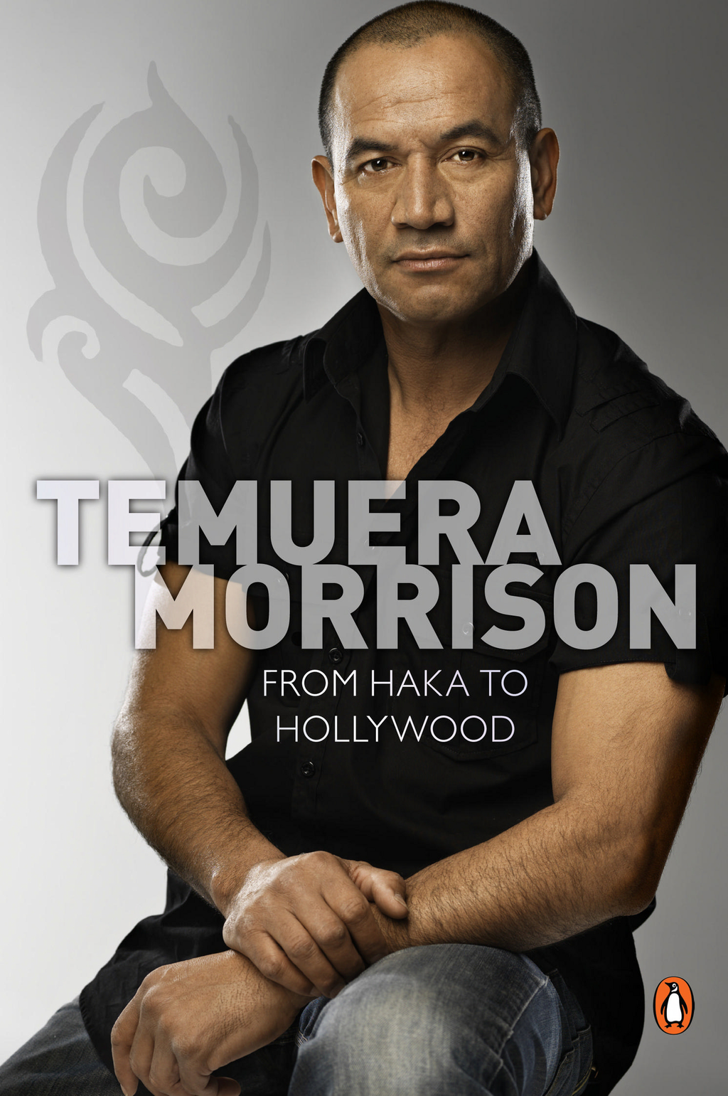 Temuera Morrison: From Haka to Hollywood By: Paul Little